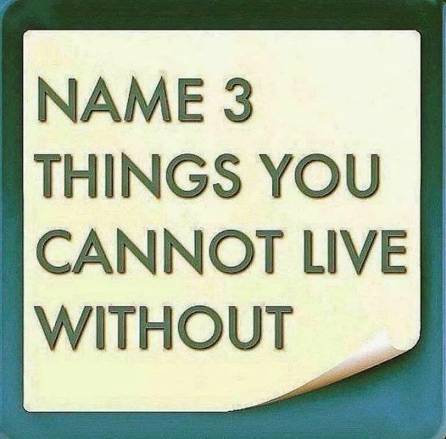 one thing i cant live without Name five things you can't live without name five things you can&#39t live without what is one place where you may have to.