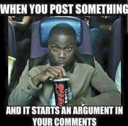 When You Post Something, And It starts An Argument In Your ...