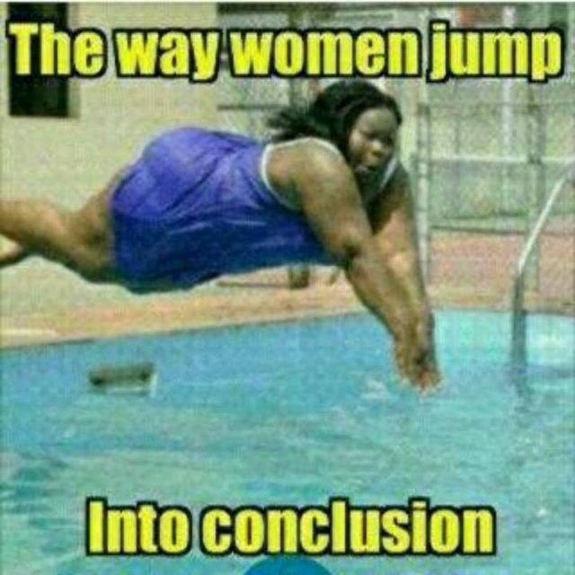 Is This The Way Women Jump Into Conclusions Picture Jokes Etc Nigeria