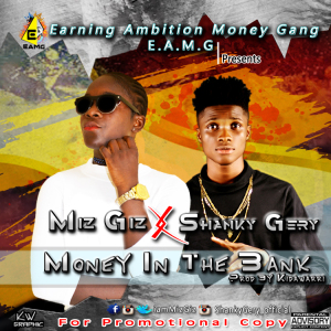 Music: Miz Giz Ft Shanky Gery – Money In the Bank Prod By @Kidawarri | @iammizgiz