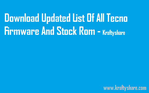 Download Updated List Of All Tecno Firmware, Stock Rom And