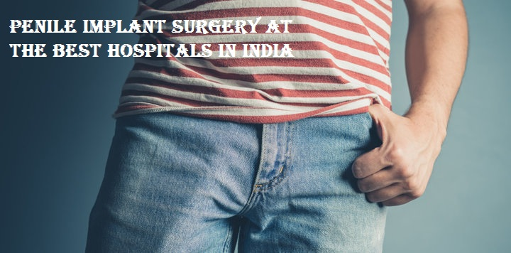 Penile Implant Surgery At The Best Hospitals In India