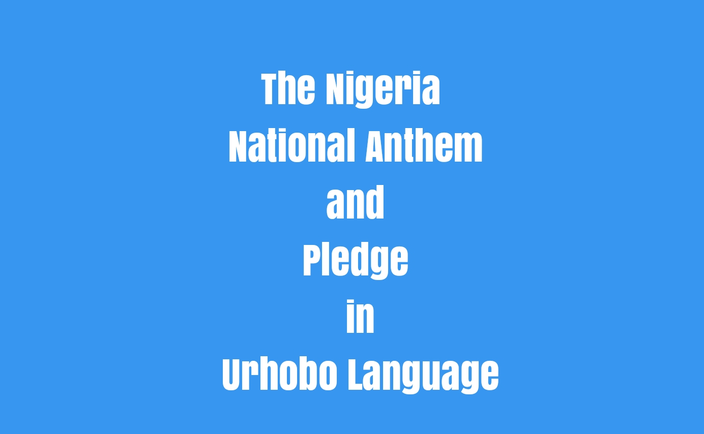 The Nigeria National Anthem And Pledge In Urhobo Language