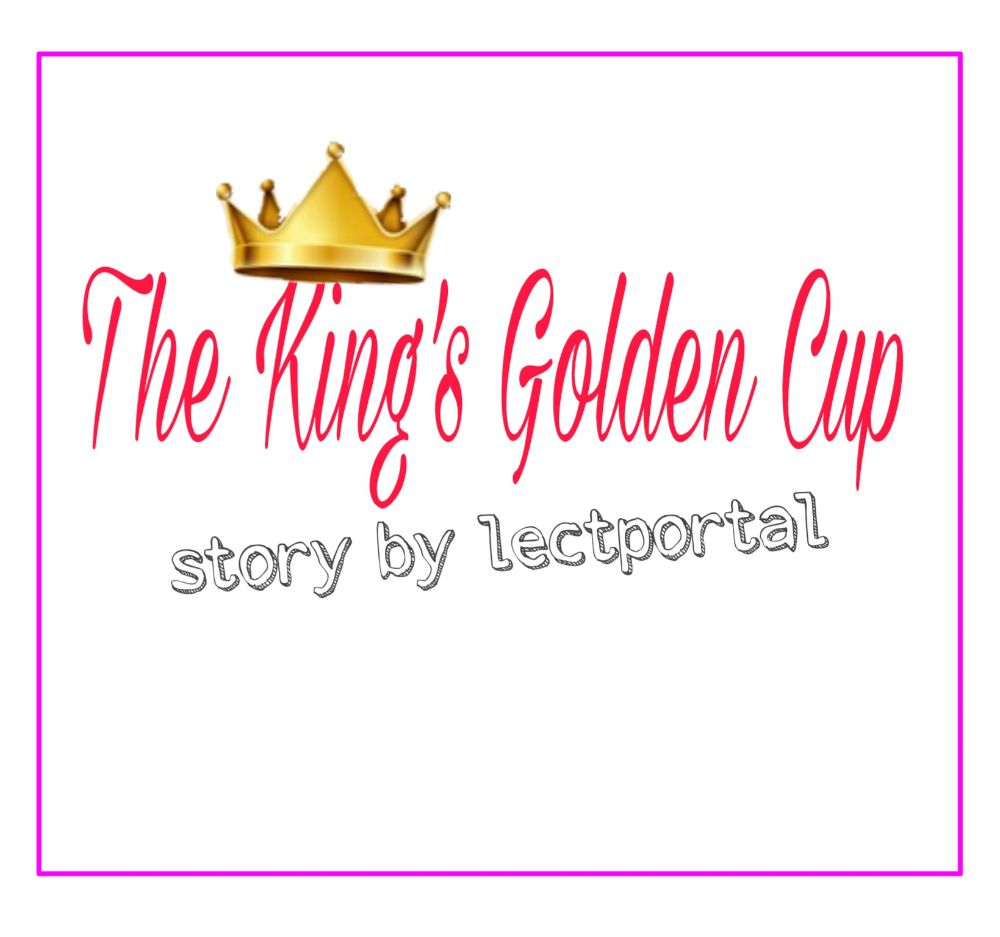 The kings golden cup education nigeria this is our beloved king his golden cup must be found day after day month after months click me to read full story kristyandbryce Choice Image