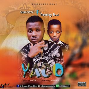 S Brown Ft  Destiny Boy – Yago (prod  By Dj Yk Beats