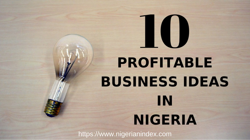 10 Profitable Business Ideas In Nigeria In 2018   Business   Nigeria