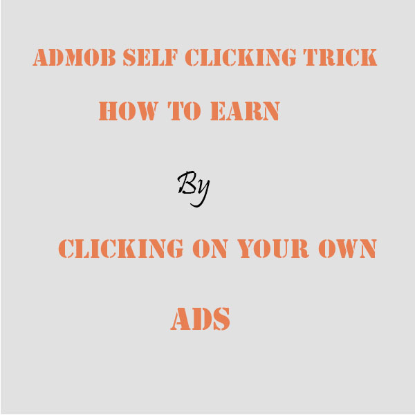 Admob Self Clicking Trick| Admob Self Clicking App | How To Earn In